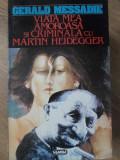 VIATA MEA AMOROASA SI CRIMINALA CU MARTIN HEIDEGGER-GERALD MESSADIE