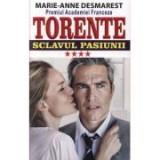 Torente, volumul IV. Sclavul pasiunii - Marie Anne Desmarest