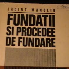 FUNDATII SI PROCEDEE DE FUNDARE-IACINT MANOLIU-421 PG A 4-, Alta editura