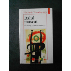VLADIMIR TISMANEANU - BALUL MASCAT