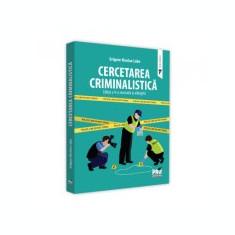 Cercetarea criminalistica. Editia a V-a, revazuta si adaugita - Grigore Nicolae Labo