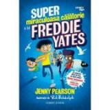 Super-miraculoasa calatorie a lui Freddie Yates - Jenny Pearson