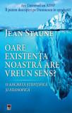 Oare existenta noastra are un sens?/Jean Staune