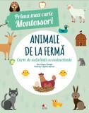 Animale de la fermă. Prima mea carte Montessori. Carte de activități cu autocolante