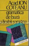 Cumpara ieftin Gramatica De Baza A Limbii Romane - Ion Coteanu