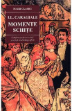 Momente.Schite - I.L.Caragiale, Ion Luca Caragiale