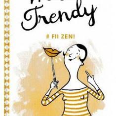 Miss Trendy - Fii zen!
