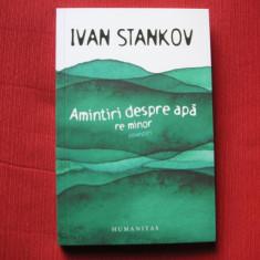 Amintiri despre apa. Re minor - Ivan Stankov, Humanitas