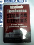 STALINISM PENTRU ETERNITATE - O istorie politica a comunismului romanesc -Vladimir Tismaneanu