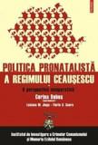O perspectiva comparativa. Politica pronatalista a regimului Ceausescu. Vol. 1/Corina Dobos (Palasan), Luciana M. Jinga, Florin S. Soare, Polirom