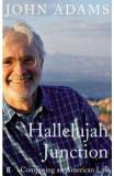 Hallelujah Junction: Composing an American Life - John Adams