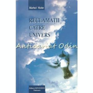 Reclamatii Catre Univers - Barbel Mohr