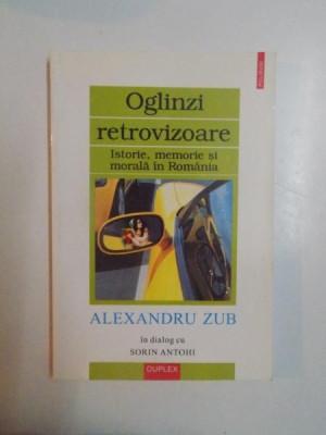 OGLINZI RETROVIZOARE , ISTORIE , MEMORIE SI MORALA IN ROMANIA de ALEXANDRU ZUB IN DIALOG CU SORIN ANTOHI , 2002 foto