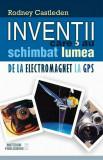 Inventii care au schimbat lumea. De la electromagnet la GPS, Vol. 2/Rodney Castleden