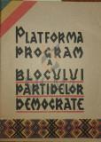 PLATFORMA - PROGRAM A BLOCULUI PARTIDELOR DEMOCRATE - ***