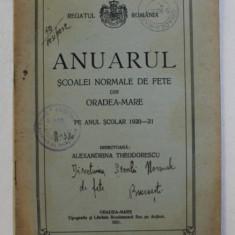 ANUARUL SCOALEI NORMALE DE FETE DIN ORADEA-MARE PE ANUL 1920 - 1921 de ALEXANDRINA THEODORESCU , 1921