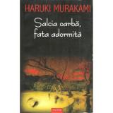 Salcia oarba, fata adormita - Haruki Murakami