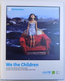 WE THE CHILDREN - 25 YEARS UN CONVENTION ON THE RIGHTS OF THE CHILD ( UNICEF ) , ALBUM IN ENGLEZA SI GERMANA by PETER - MATTHIAS GAEDE ...KERSTIN BUC