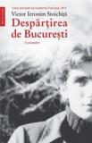 Despartirea de Bucuresti O povestire VICTOR IERONIM STOICHITA