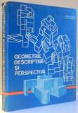 GEOMETRIE DESCRIPTIVA SI PERSPECTIVA de MIRCEA ENACHE si IULIUS IONESCU , 1983
