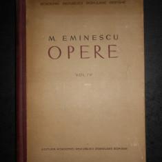 MIHAI EMINESCU - OPERE volumul 4 (editie critica intemeiata de Perpessicius)