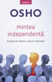 Osho. Mintea independentă. Învaţă să trăieşti viaţa în libertate