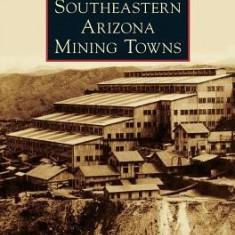 Southeastern Arizona Mining Towns