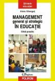 Management general si strategic in educatie. Ghid practic/Alois Ghergut