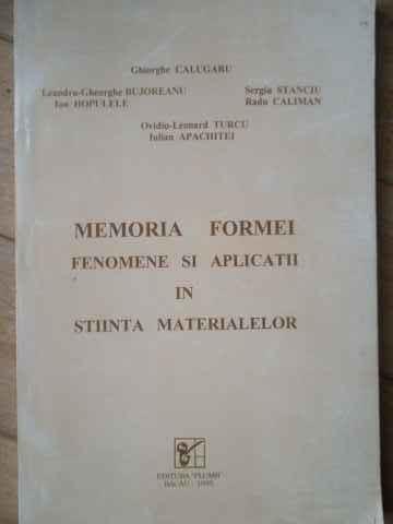 Memoria Formei Fenomene Si Aplicatii In Stiinta Materialelor - Gh. Calugaru S.. Stanciu Leandru-gheorghe Bujorean,519306