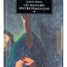 Marin Preda - Cel mai iubit dintre pământeni ( vol. 1 )