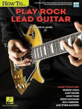 How to Play Rock Lead Guitar: Learn to Play Like George Lynch, Gary Moore, Jimmy Page, Eddie Van Halen, Bill Gibbons & Many Others