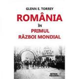 Romania In Primul Razboi Mondial   Glenn E. Torrey