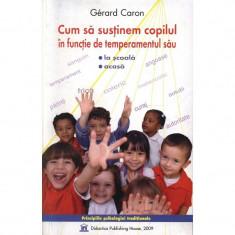 Cum Sa Sustinem Copilul In Functie de Temperamentul sau - Gerard Caron
