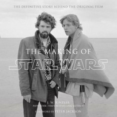 The Making of Star Wars: The Definitive Story Behind the Original Film: Based on the Lost Interviews from the Official Lucasfilm Archives, Hardcover