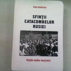 SFINTII CATACOMBELOR RUSIEI. VIETILE NOILOR MUCENICI - IVAN ANDREEV