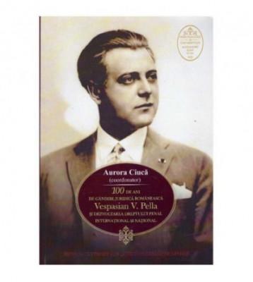 100 de ani de gandire juridica romaneascu - Vespasian V. Pella si dezvoltarea dreptului penal foto