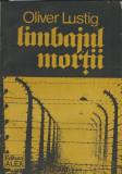 Oliver Lustig - Limbajul mortii (memorii, Holocaust)