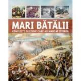 Mari batalii. Conflicte decisive care au marcat istoria - Martin J. Dougherty