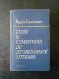 BARBU LAZAREANU - GLOSE SI COMENTARII DE ISTORIOGRAFIE LITERARA
