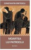 Cumpara ieftin Moartea lui Patroclu/Constantin Eretescu
