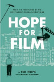 Hope for Film: From the Frontline of the Independent Cinema Revolutions, Paperback/Ted Hope