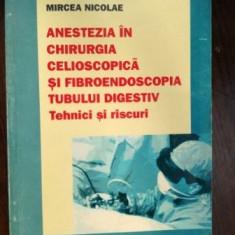 Anestezia in chirurgia celioscopica si fibroendoscopia tubului digestiv. Tehnici si riscuri- Mircea Nicolae