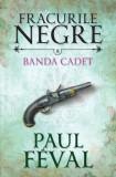 Fracurile negre. Banda Cadet (vol. 8)