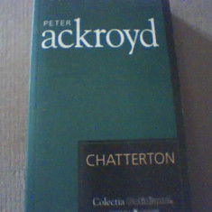 Peter Ackroyd - CHATTERTON { colectia ' Cotidianul ' } / 2007