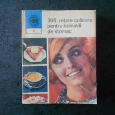 ROZALIA MURESANU - 300 DE RETETE CULINARE PENTRU BOLNAVII DE STOMAC