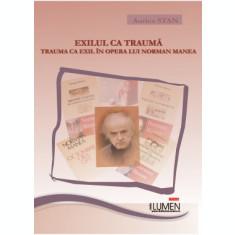 Exilul ca trauma, trauma ca exil in opera lui Norman Manea - Aurica STAN