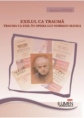 Exilul ca trauma, trauma ca exil in opera lui Norman Manea - Aurica STAN foto