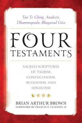 Four Testaments: Tao Te Ching, Analects, Dhammapada, Bhagavad Gita: Sacred Scriptures of Taoism, Confucianism, Buddhism, and Hinduism foto