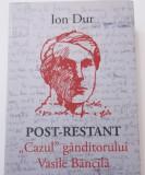 Ion DUR - Post-Restant. Cazul ganditorului Vasile BANCILA (NOUA)