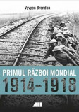 Primul razboi mondial 1914-1918/Vyvyen Brendon, ALL